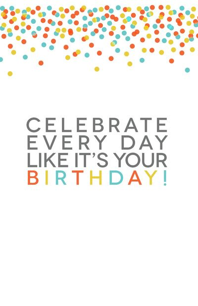 15 Best images about Time to Celebrate on Pinterest   Each day, Keep calm and Little things