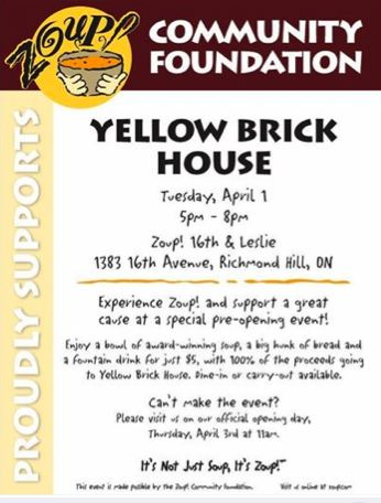 Come support Yellow brick house by checking out the pre-opening of Zoup in Richmond Hill and buy a bowl of Soup. It is running April 1 from 5- 8pm