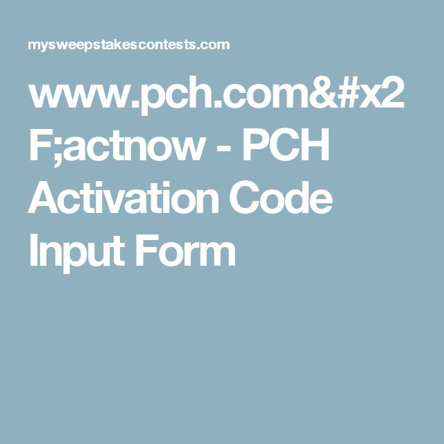 www.pch.com/actnow - PCH Activation Code Input Form