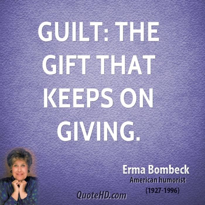 It's almost as good as Karma!  Erma Bombeck Quotes