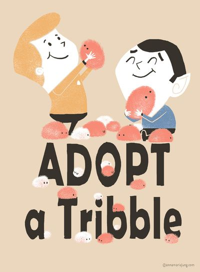 Adopt a tribble...just don't fee it!