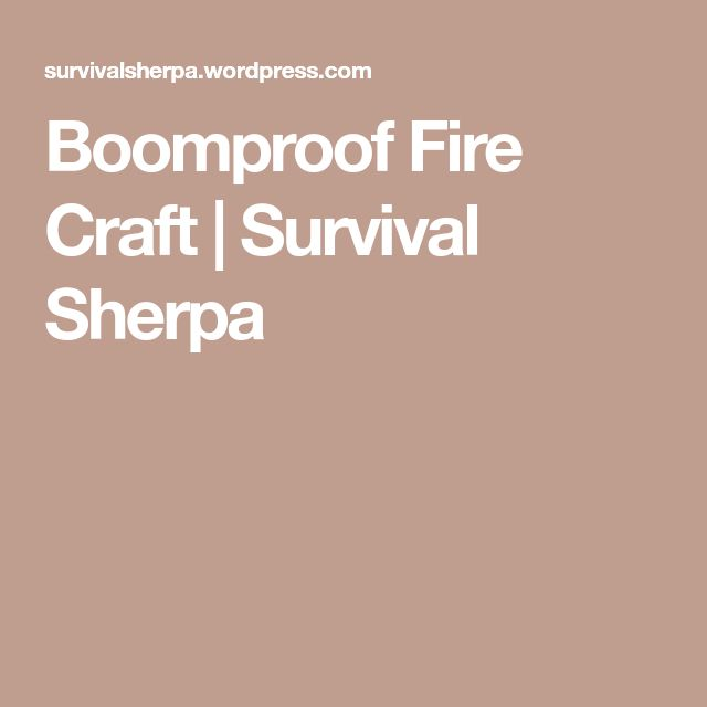 Boomproof Fire Craft | Survival Sherpa