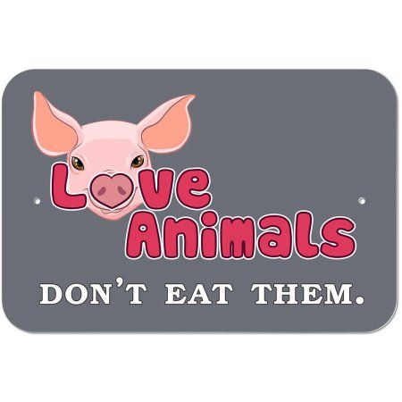Love Animals Don't Eat Them - Pig Vegetarian Vegan Sign