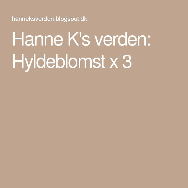Hanne K's verden: Hyldeblomst x 3