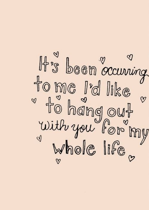 LE LOVE BLOG LOVE QUOTE ITS BEEN OCCURRING TO ME ID LIKE TO HANG OUT WITH YOU FOR MY WHOLE LIFE photo LELOVEBLOGLOVEQUOTEITSBEENOCCURRINGTOM...