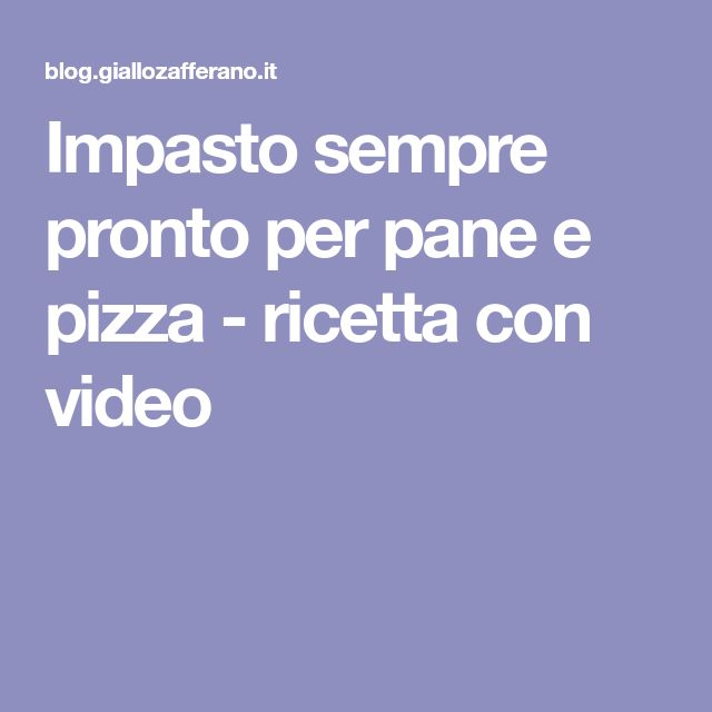 Impasto sempre pronto per pane e pizza - ricetta con video
