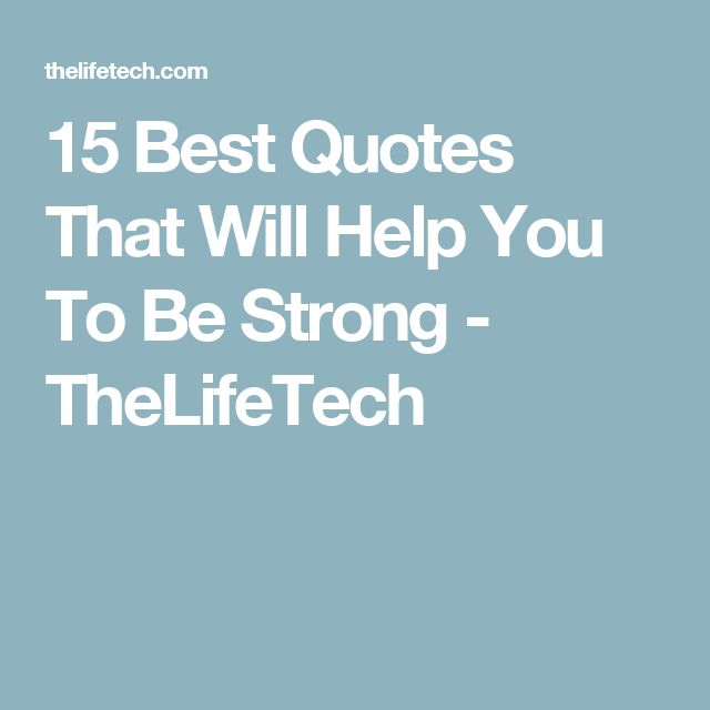 15 Best Quotes That Will Help You To Be Strong - TheLifeTech
