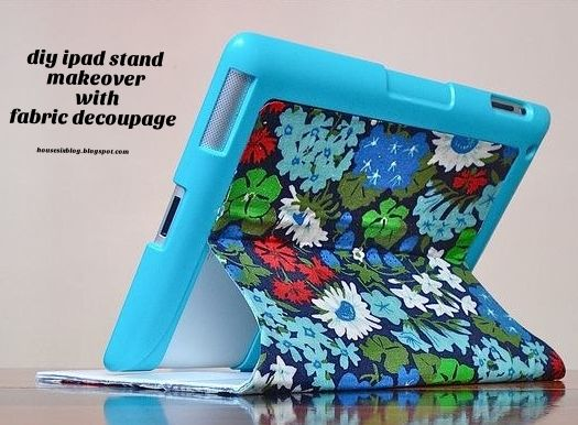 diy ipad stand/cover makeover with fabric decoupage