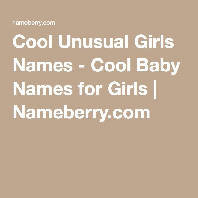 Cool Unusual Girls Names - Cool Baby Names for Girls | Nameberry.com