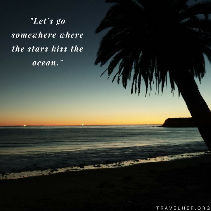 """Let's Go Somewhere Where The Stars Kiss The Ocean."""