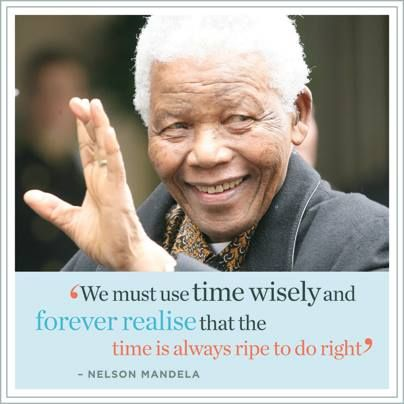 All of us who are feeling time-strapped would do well to heed these wise words. Rest in peace Madiba