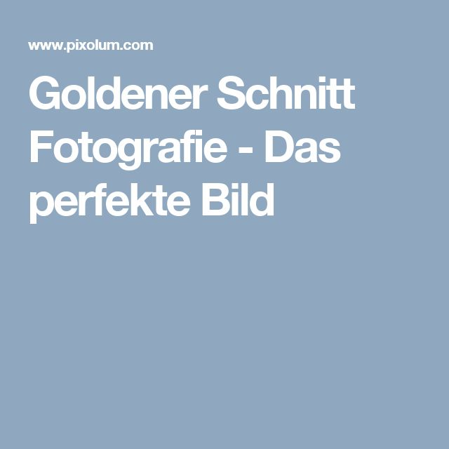 Goldener Schnitt Fotografie - Das perfekte Bild