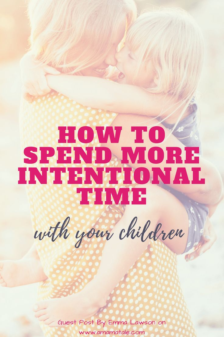 How to Spend More Intentional Time with Your Children | Parenting | Parenting Tips | Click to read how to make the moments spent with our children count on www.amamatale.com | Guest Post By Emma Lawson #parenting #parentingtips #children