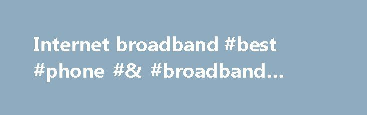 Internet broadband #best #phone #& #broadband #deals http://broadband.nef2.com/internet-broadband-best-phone-broadband-deals/  #internet broadband # The cookie settings on this webpage are set to 'allow all cookies' to give you the very best experience. If you continue without changing these settings you consent to this – but if you want to you can change your settings at any time at the bottom of this page. Cookies are very small text files that are stored on your computer when you visit…