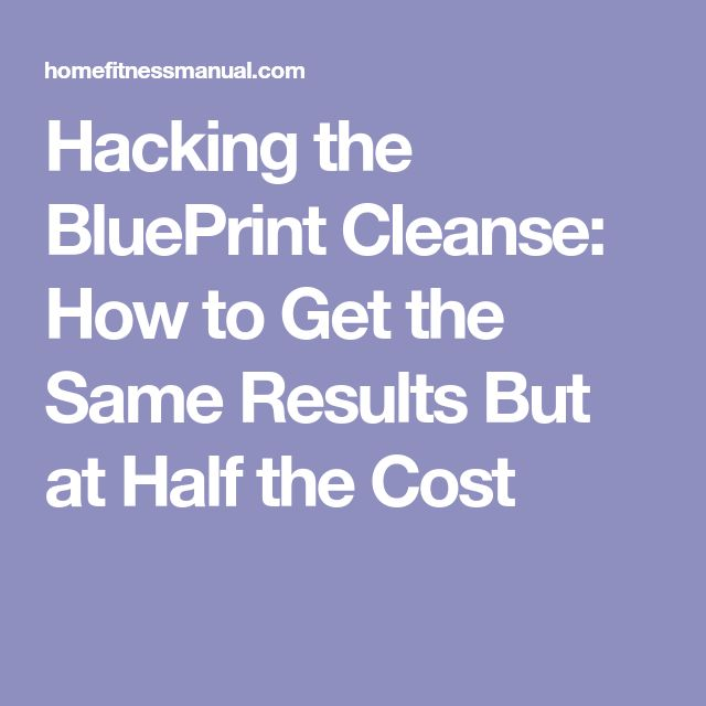 Best 25 blueprint cleanse ideas on pinterest blueprint juice hacking the blueprint cleanse how to get the same results but at half the cost malvernweather Gallery