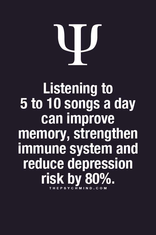 listening to 5 to 10 songs a day can improve memory, strengthen immune system and reduce depression risk by 80%.