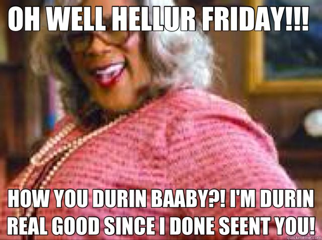 Funny Meme Its Friday : 27 best madea quotes images on pinterest madea meme madea quotes