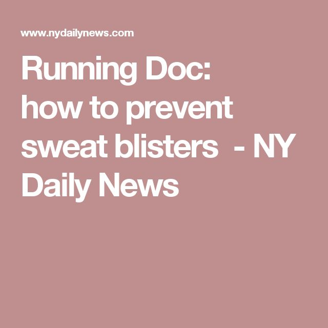 Running Doc: howto prevent sweat blisters - NY Daily News