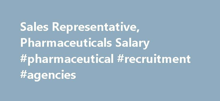Sales Representative, Pharmaceuticals Salary #pharmaceutical #recruitment #agencies http://pharma.remmont.com/sales-representative-pharmaceuticals-salary-pharmaceutical-recruitment-agencies/  #pharmaceutical rep # Sales Representative, Pharmaceuticals Salary Job Description for Sales Representative, Pharmaceuticals Sales representatives in the pharmaceutical industry have a number of responsibilities, including calling on existing and potential clients to establish new accounts, obtain…