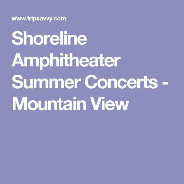 Shoreline Amphitheater Summer Concerts - Mountain View