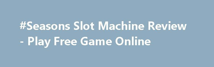 #Seasons Slot Machine Review - Play Free Game Online https://slots-money.com/play-seasons-online-gaming-machine-for-fun  See how time of year changes in Seasons #slot #game online by Yggdrasil Gaming, featured by interesting Bonus rounds with Free Spins and huge money winnings