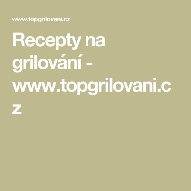 Recepty na grilování - www.topgrilovani.cz