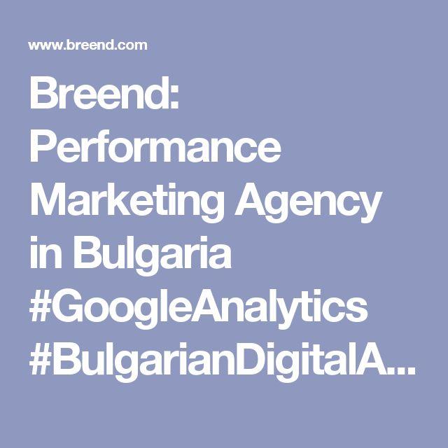 Breend: Performance Marketing Agency in Bulgaria #GoogleAnalytics #BulgarianDigitalAgency #BulgarianDigitalMarketing