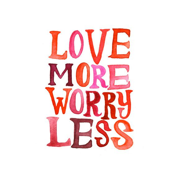 The funny thing is: if you love more, you WILL worry less :) >> 9x9 Art Print - Love More Worry Less  - Watercolor Quote