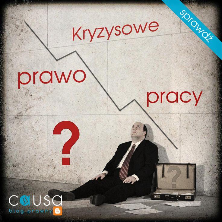 http://www.blog.causakancelariaprawna.eu/2013/09/kryzysowe-prawo-pracy.html   Temat: Kryzysowe prawo pracy   Rozwinięcie tematu na blogu Kancelarii, zapraszamy :)