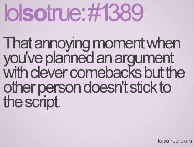 : Argument, The Script, Haha Funny, Clever Comebacks, Happened P, My Husband, My Life, Lolsotrue