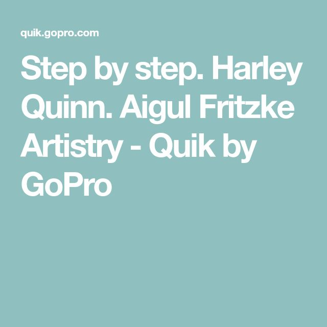 Step by step. Harley Quinn. Aigul Fritzke Artistry - Quik by GoPro