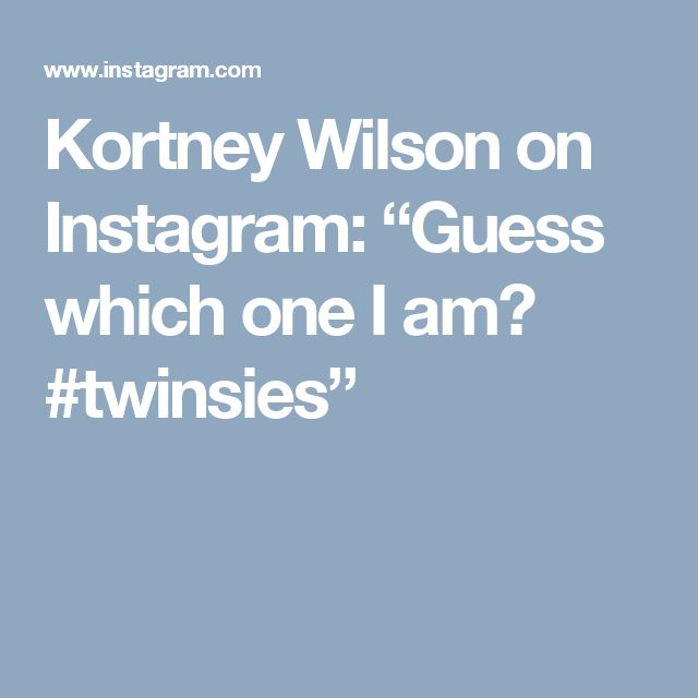 """Kortney Wilson on Instagram: """"Guess which one I am? #twinsies"""""""