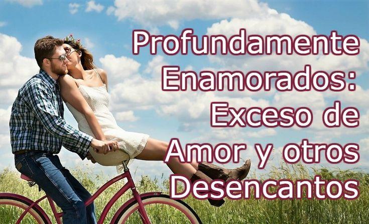 Profundamente enamorados: Exceso de amor y otros desencantos #parejas #amor #frases #romance #psicologia