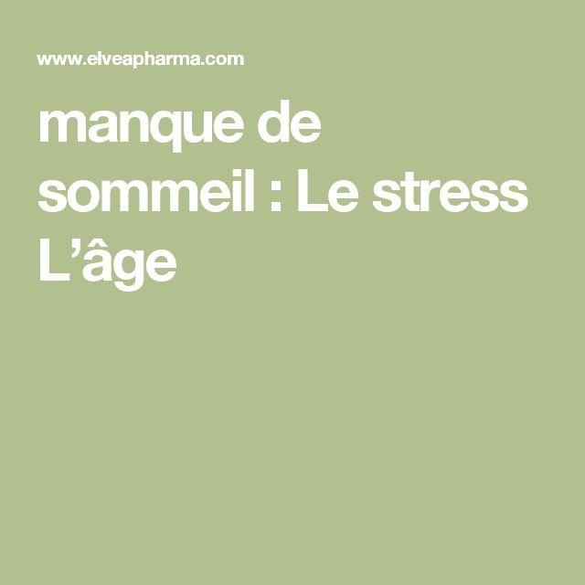 manque de sommeil :  Le stress L'âge