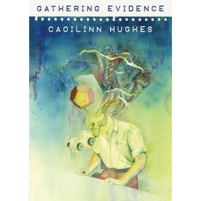 Finalist Poetry: Gathering Evidence by Caoilinn Hughes