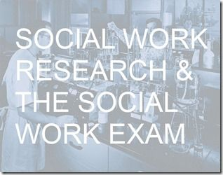 Social work research and the social work exam @ http://www.socialworktestprep.com/blog/posts/2014/september/02/social-work-research-and-the-social-work-exam/#.VAYt2PldWZ8