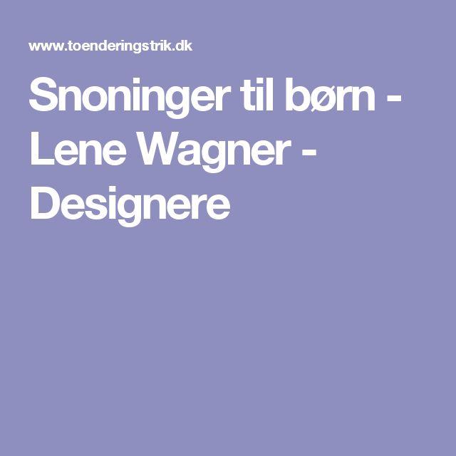 Snoninger til børn - Lene Wagner - Designere