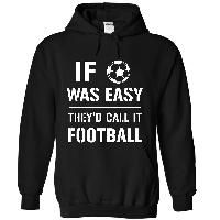 Funny Soccer Hoodies and t shirts - If soccer was easy they'd call it football
