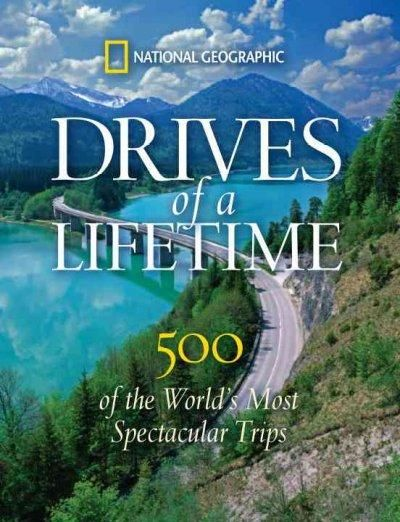 Drives of a Lifetime: 500 of the World's Most Spectacular Trips