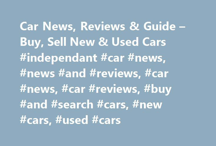 Car News, Reviews & Guide – Buy, Sell New & Used Cars #independant #car #news, #news #and #reviews, #car #news, #car #reviews, #buy #and #search #cars, #new #cars, #used #cars http://albuquerque.remmont.com/car-news-reviews-guide-buy-sell-new-used-cars-independant-car-news-news-and-reviews-car-news-car-reviews-buy-and-search-cars-new-cars-used-cars/  # Latest Reviews View all reviews Car News – Motor Feature View all Research Advice View all Latest Cars Reviews, News Guide Online Our website…