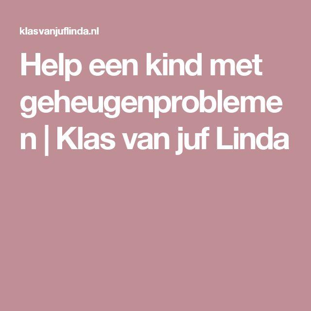 Help een kind met geheugenproblemen | Klas van juf Linda