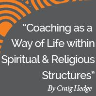Research paper: Coaching as a way of life within spiritual and religious structures by International Coach Academy certified coach Craig Hodge