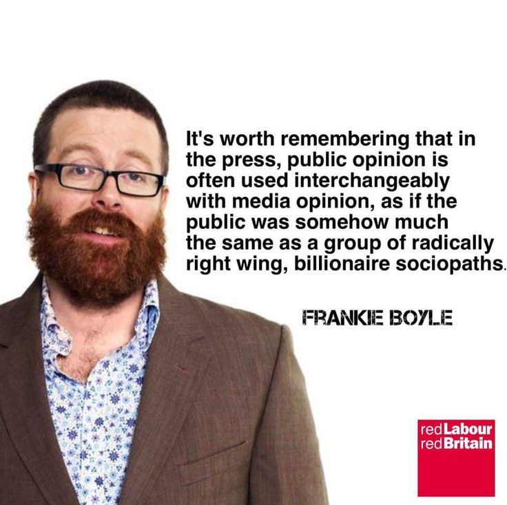 Frankie Boyle nails the truth about our media. They don't follow opinion as they often claim; they shape it to suit their own interests.