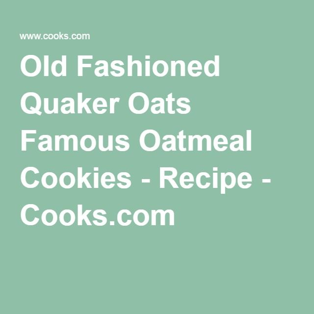 Old Fashioned Quaker Oats Famous Oatmeal Cookies - Recipe - Cooks.com