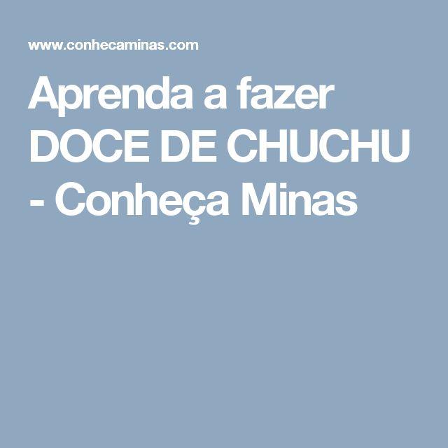 Aprenda a fazer DOCE DE CHUCHU - Conheça Minas