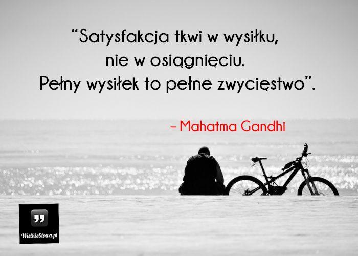 Satysfakcja tkwi w wysiłku... #Ghandi-Mahatma,  #Satysfakcja, #Zwycięstwo