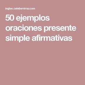 50 ejemplos oraciones presente simple afirmativas