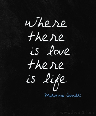 Where there is love, there is life Mahatma Gandhi Motivational Quote
