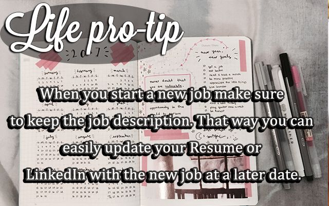 When you start a new job make sure to keep the job description. That way you can easily update your Resume or LinkedIn with the new job at a later date.
