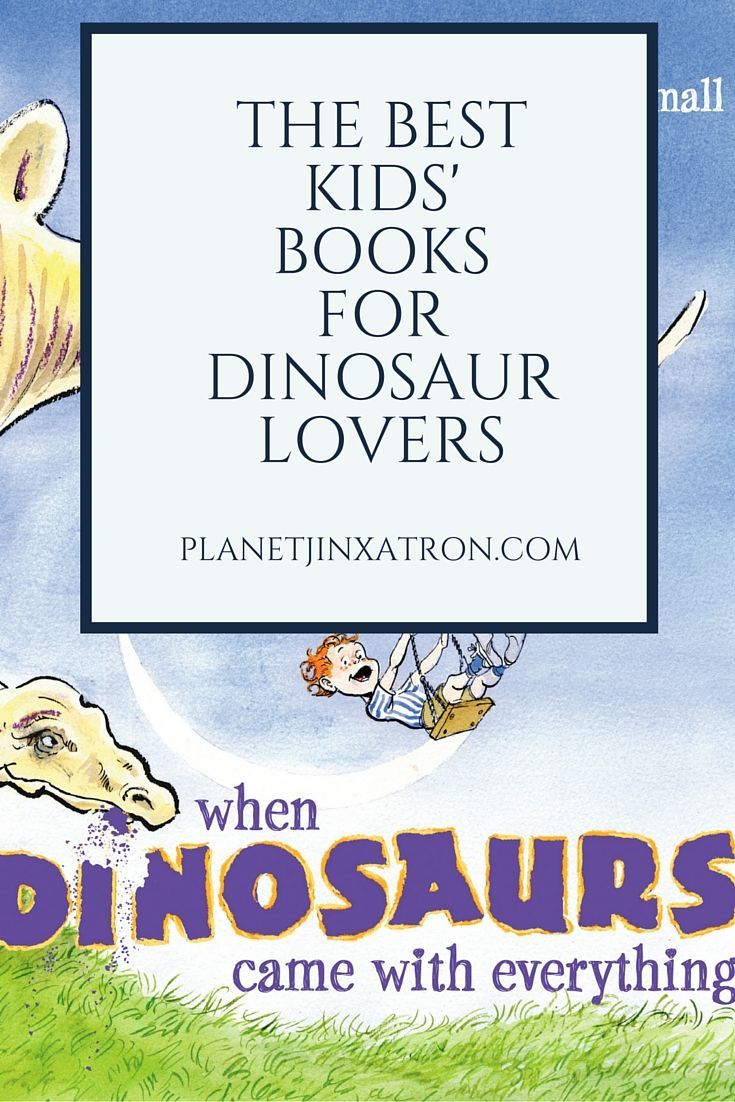 The Best Dinosaur Books For Kids… and Grownups! | Planet Jinxatron